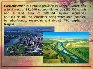 Saskatchewan is a prairie province in Canada, which has a total area of 651,9