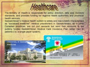 TheMinistry of Healthis responsible for policy direction, sets and monitors