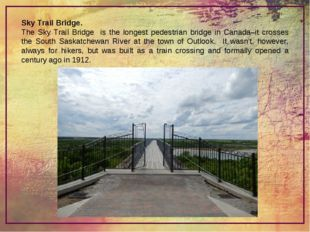 Sky Trail Bridge. The Sky Trail Bridge is the longest pedestrian bridge in Ca