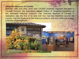 Ukrainian Museum of Canada. Between 1891 and 1941 more than 170,000 Ukrainian