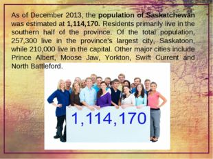 As of December 2013, the population of Saskatchewan was estimated at 1,114,17