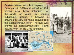 Saskatchewan was first explored by Europeans in 1690 and settled in 1774, hav