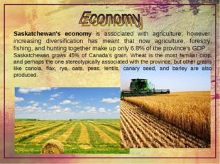 Saskatchewan's economy is associated with agriculture; however, increasing di
