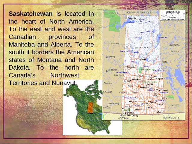 Saskatchewan is located in the heart of North America. To the east and west a...