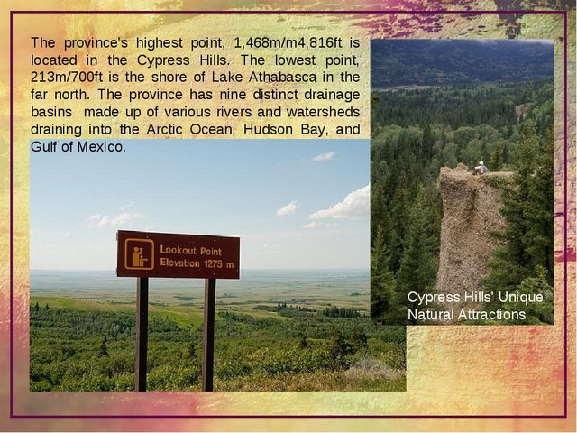 The province's highest point, 1,468m/m4,816ft is located in the Cypress Hills...