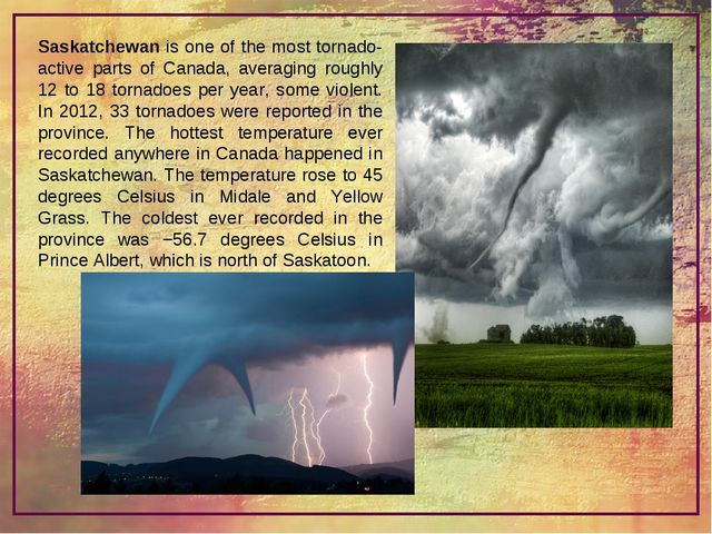 Saskatchewan is one of the most tornado-active parts of Canada, averaging rou...