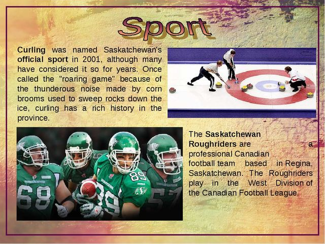 Curling was named Saskatchewan's official sport in 2001, although many have c...