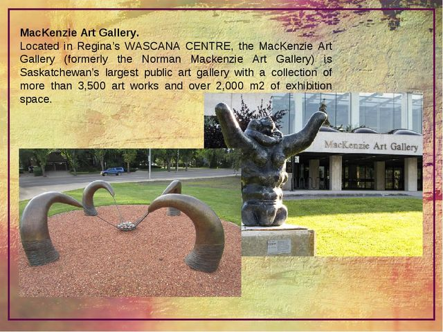 MacKenzie Art Gallery. Located in Regina's WASCANA CENTRE, the MacKenzie Art...