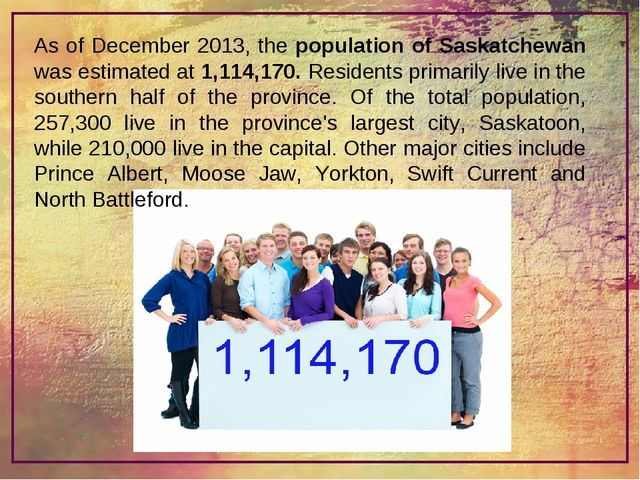 As of December 2013, the population of Saskatchewan was estimated at 1,114,17...