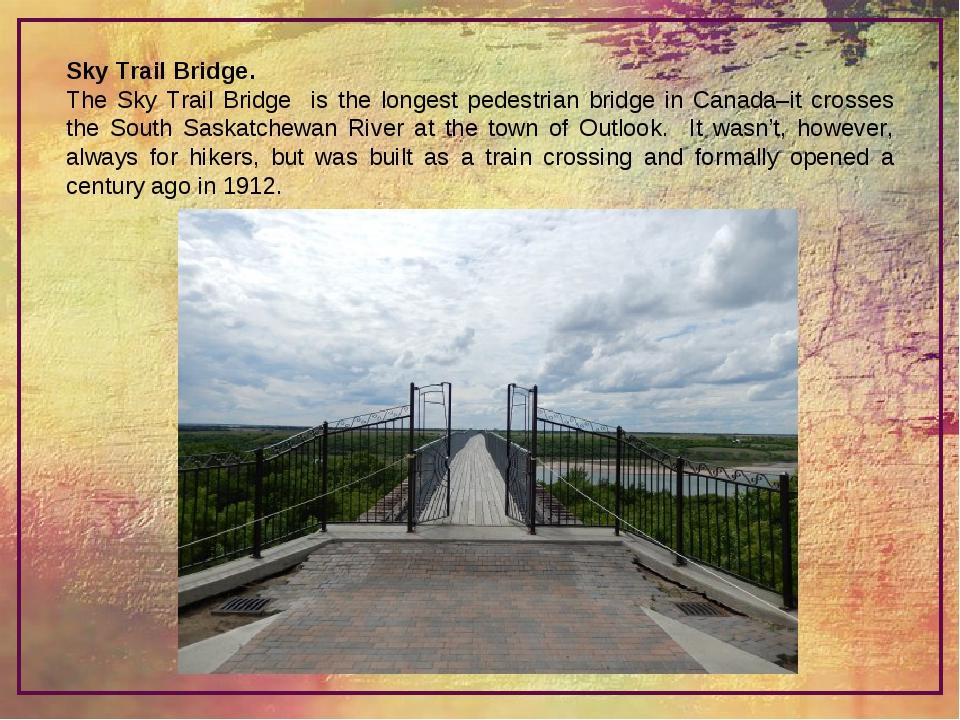 Sky Trail Bridge. The Sky Trail Bridge is the longest pedestrian bridge in Ca...