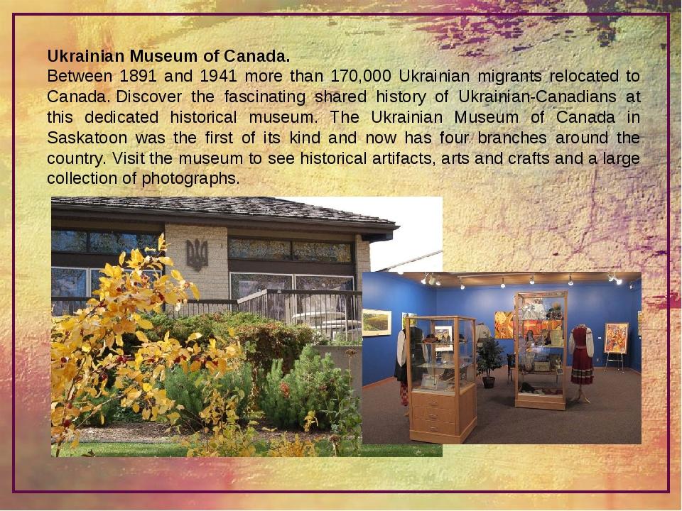 Ukrainian Museum of Canada. Between 1891 and 1941 more than 170,000 Ukrainian...