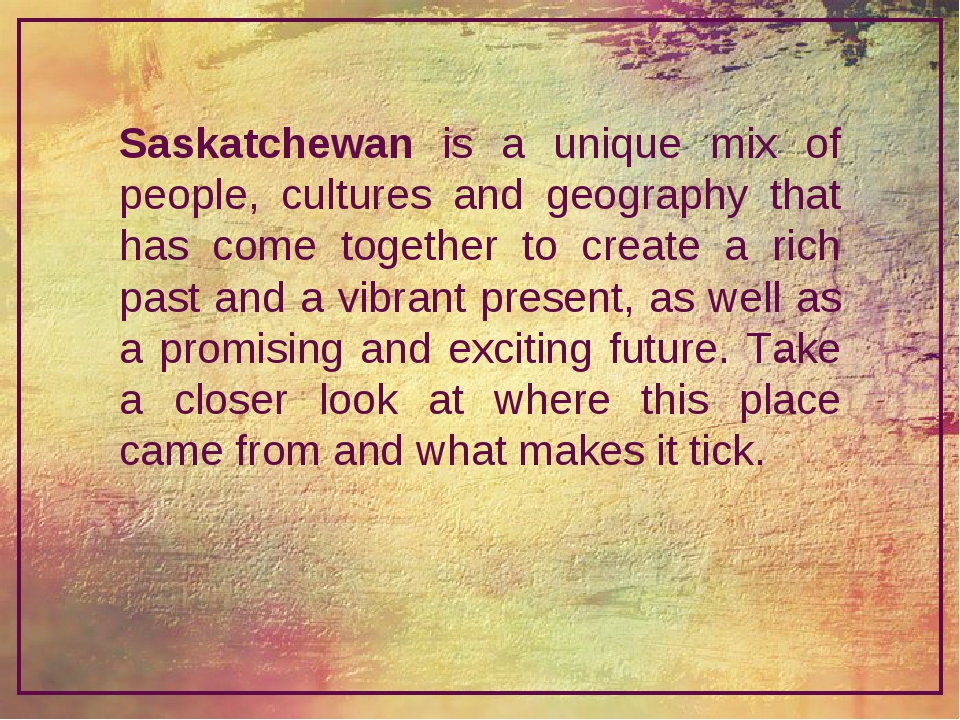 Saskatchewan is a unique mix of people, cultures and geography that has come...