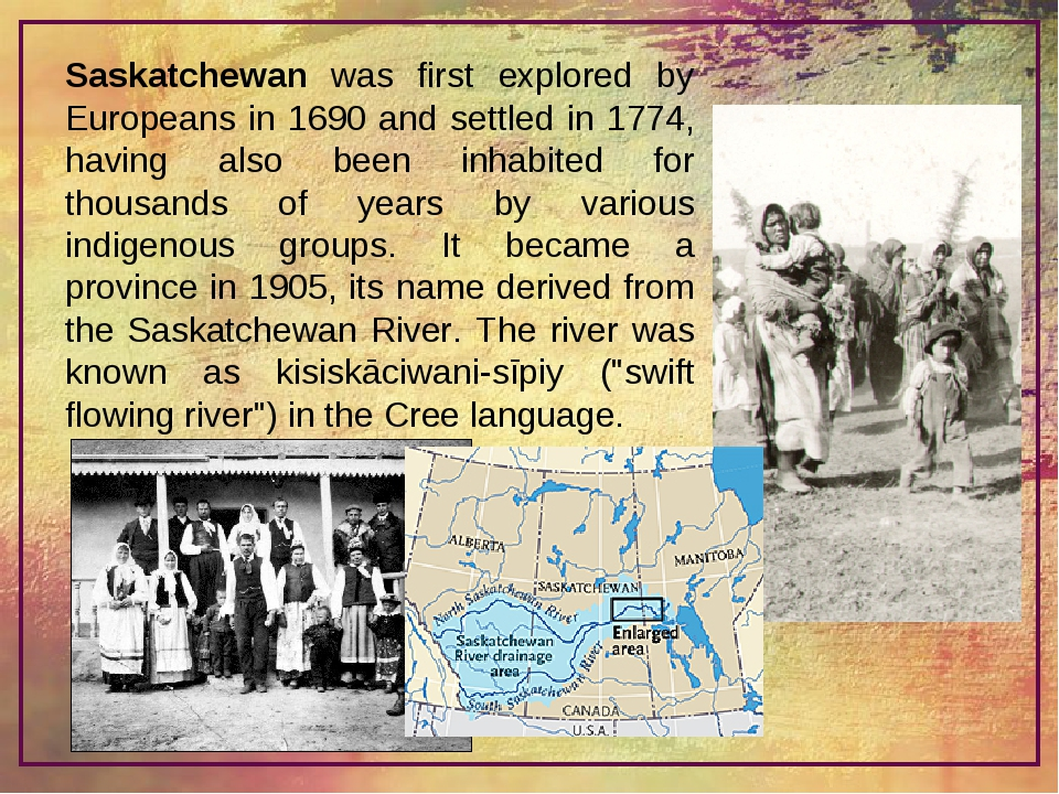 Saskatchewan was first explored by Europeans in 1690 and settled in 1774, hav...