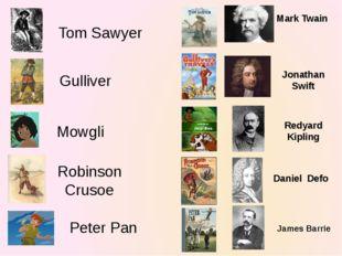 Tom Sawyer Mark Twain Gulliver Jonathan Swift Mowgli Redyard Kipling Robinson