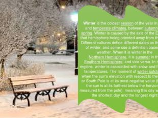 Winter is the coldest season of the year in polar and temperate climates, be
