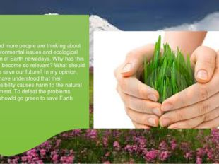 More and more people are thinking about the environmental issues and ecologic