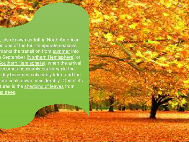 Autumn, also known as fall in North American English, is one of the four tem...