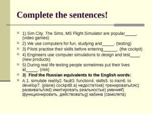 Complete the sentences! 1) Sim City, The Sims, MS Flight Simulator are popula