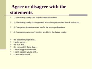 Agree or disagree with the statements. 1) Simulating reality can help in som