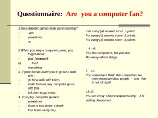 Questionnaire: Are you a computer fan? 1.Do computer games help you in learni