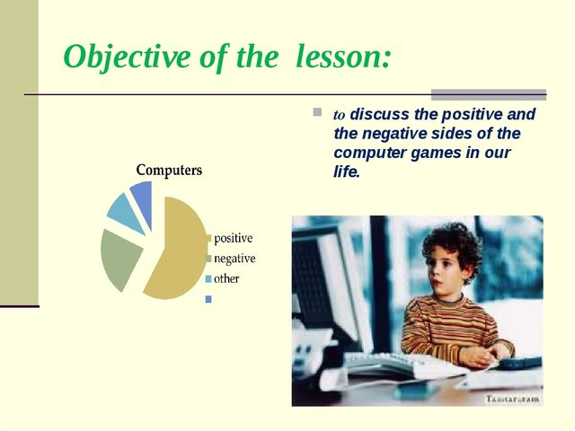 Objective of the lesson: to discuss the positive and the negative sides of th...