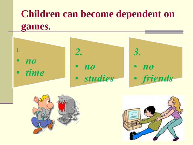 Children can become dependent on games.