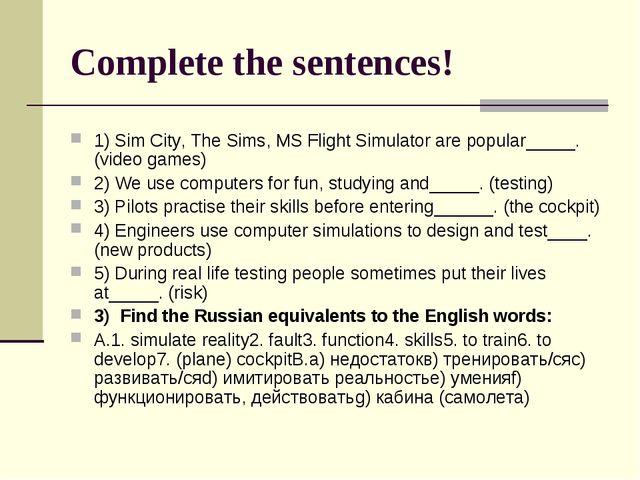 Complete the sentences! 1) Sim City, The Sims, MS Flight Simulator are popula...