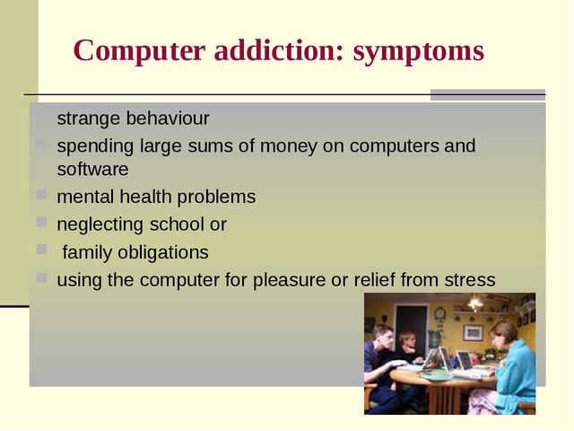 Computer addiction: symptoms strange behaviour spending large sums of money o...