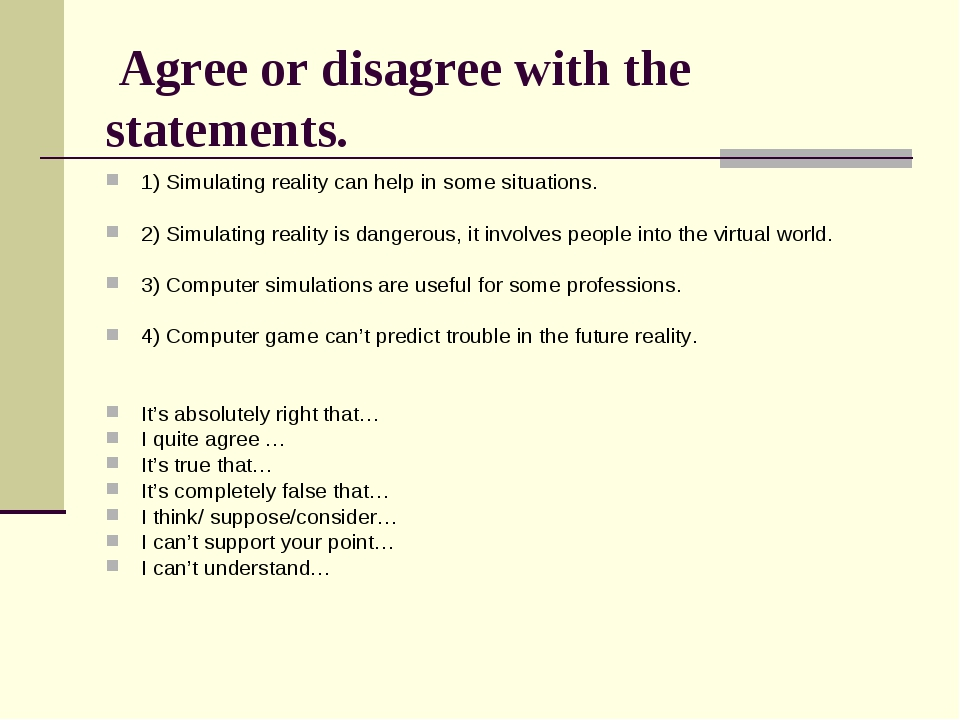 Agree or disagree with the statements. 1) Simulating reality can help in som...