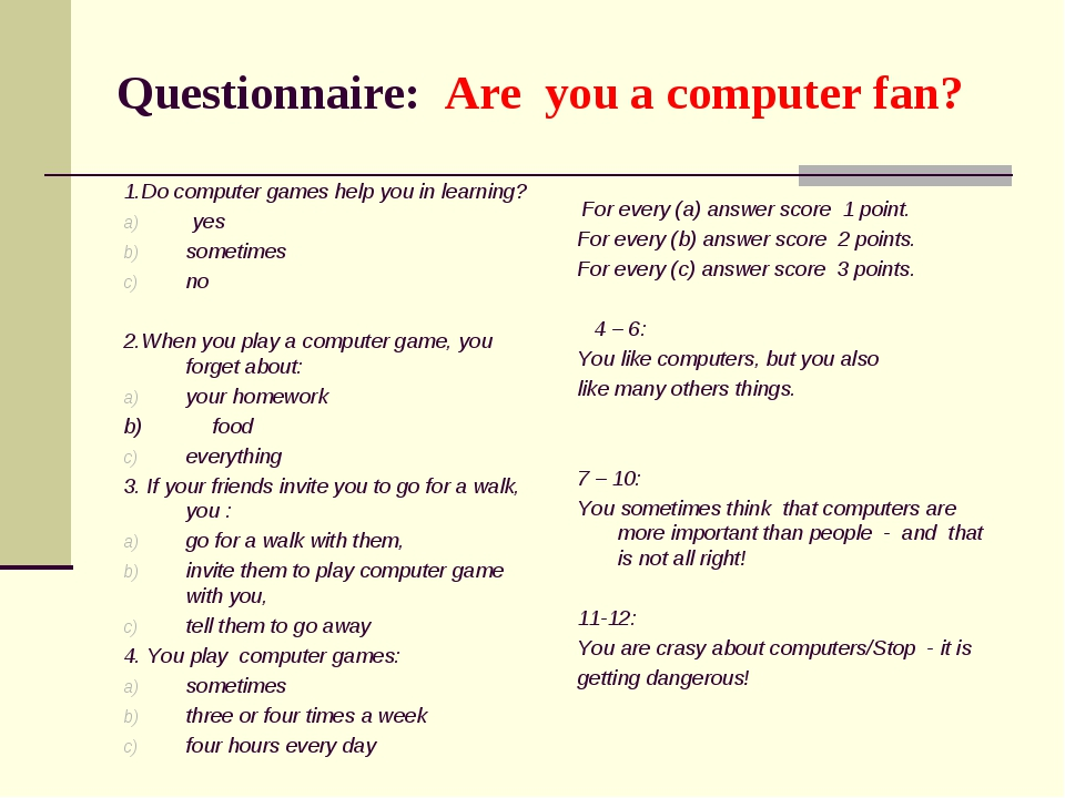 Questionnaire: Are you a computer fan? 1.Do computer games help you in learni...