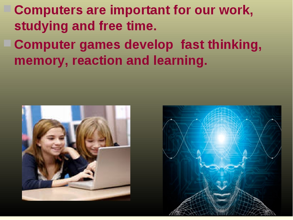Computers are important for our work, studying and free time. Computer games...