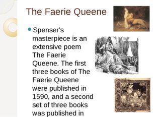The Faerie Queene Spenser's masterpiece is an extensive poem The Faerie Queen