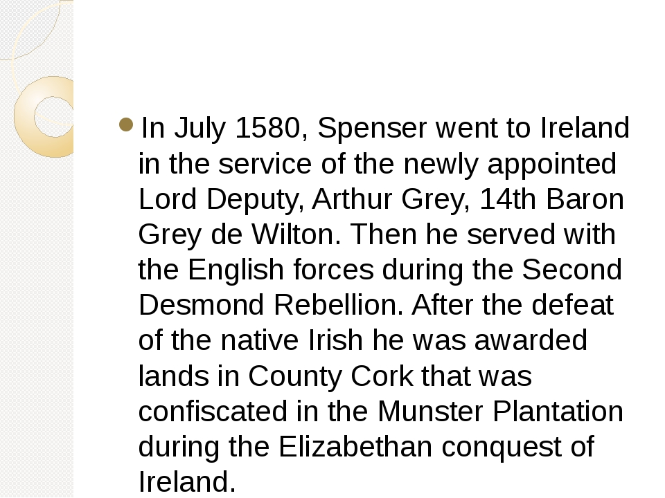 In July 1580, Spenser went to Ireland in the service of the newly appointed L...
