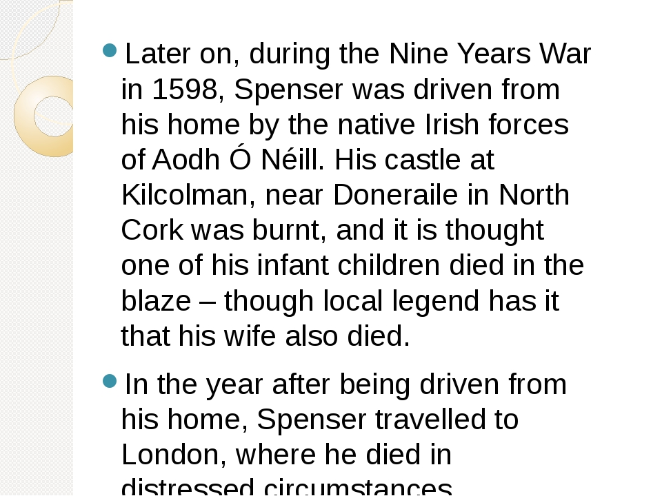 Later on, during the Nine Years War in 1598, Spenser was driven from his home...