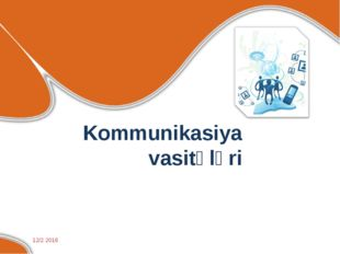 Kommunikasiya vasitələri 12/2 2016