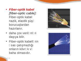 Fiber-optik kabel [fiber-optic cable]: Fiber-optik kabel nazik, elastik şüşə