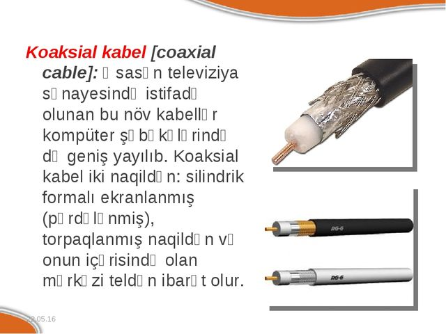 Koaksial kabel [coaxial cable]: Əsasən televiziya sənayesində istifadə olunan...