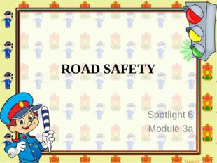 ROAD SAFETY Spotlight 6 Module 3a