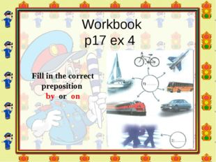 Workbook p17 ex 4 Fill in the correct preposition by or on