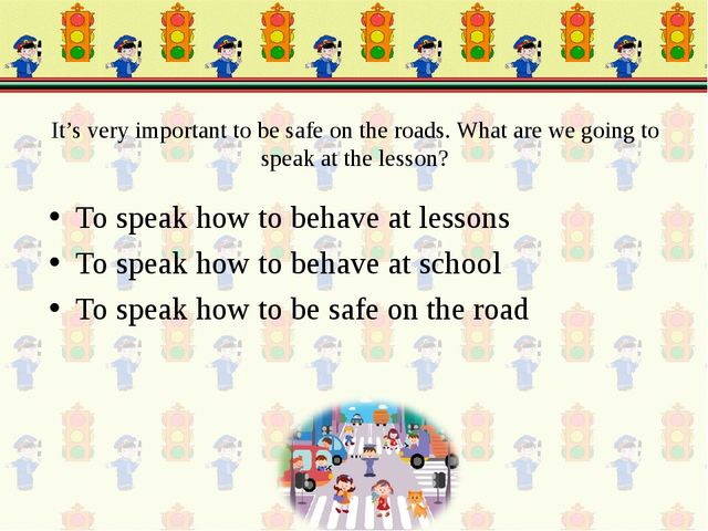 It's very important to be safe on the roads. What are we going to speak at th...