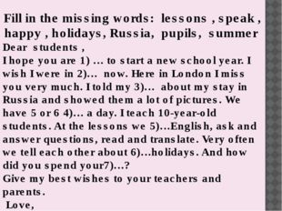 Fill in the missing words: lessons , speak , happy , holidays, Russia, pupil