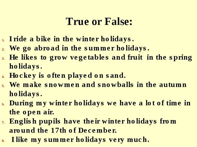 True or False: I ride a bike in the winter holidays. We go abroad in the sum...
