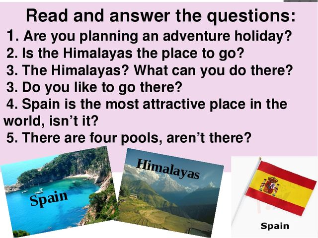 Read and answer the questions: 1. Are you planning an adventure holiday? 2. I...