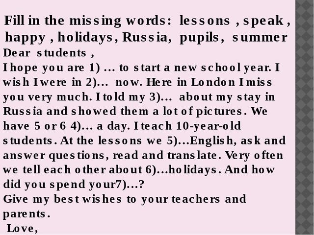 Fill in the missing words: lessons , speak , happy , holidays, Russia, pupil...