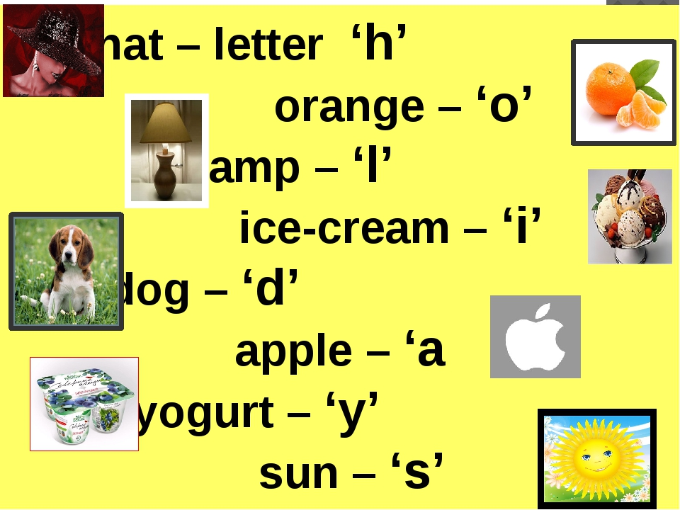 hat – letter 'h' orange – 'o' lamp – 'l' ice-cream – 'i' dog – 'd' apple – '...