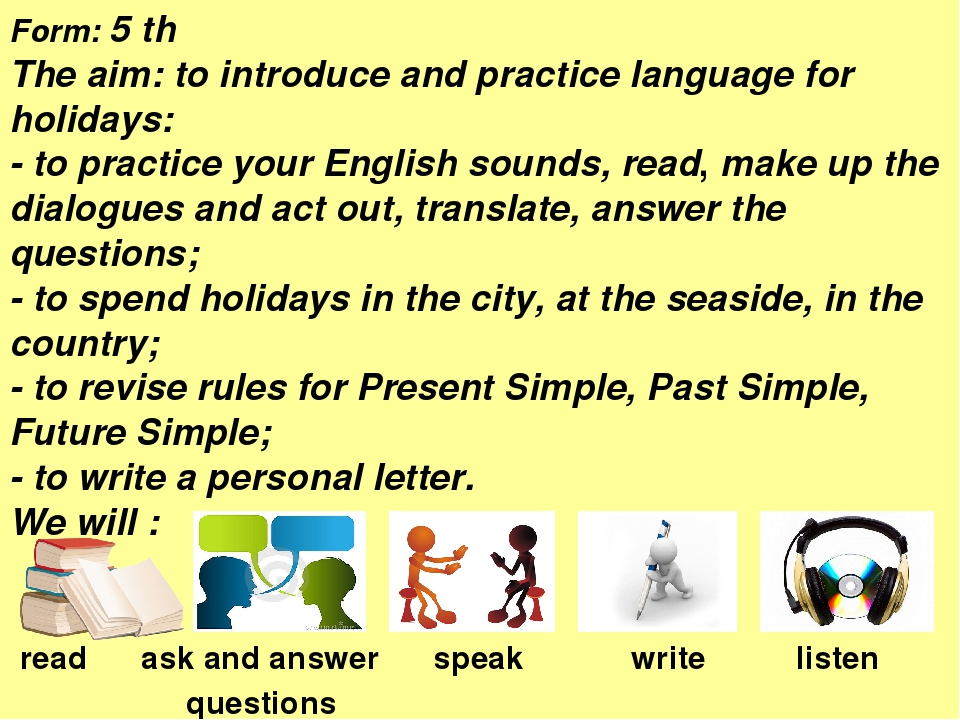 Form: 5 th The aim: to introduce and practice language for holidays: - to pra...