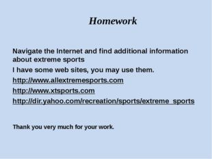 Homework Navigate the Internet and find additional information about extreme