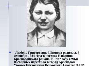 Любовь Шевцова Любовь Григорьевна Шевцова родилась 8 сентября 1924 года в пос