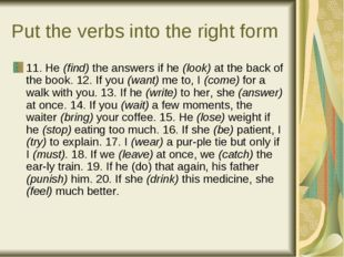 Put the verbs into the right form 11. He (find) the answers if he (look) at t