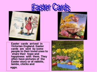 Easter cards arrived in Victorian England. Easter cards are sent by some peo